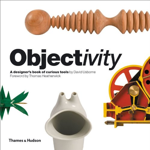 Objectivity: A Designer's Book of Curious Tools 9780500288719