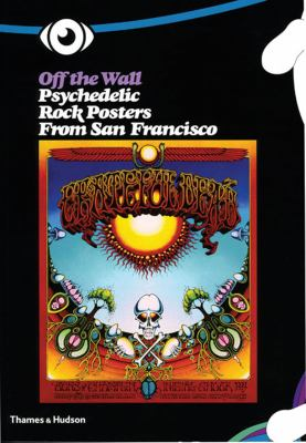 Off the Wall: Psychedelic Rock Posters from San Francisco 9780500285541