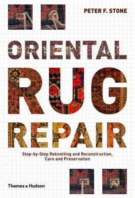 Oriental Rug Repair: Step-By-Step Reknotting and Reconstruction, Care and Preservation 9780500515211