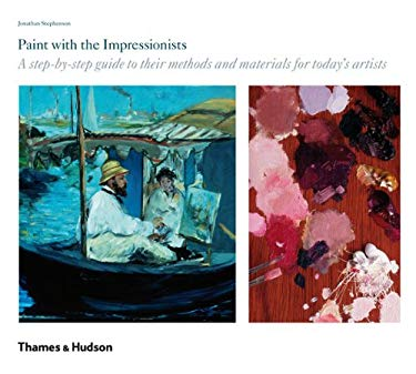 Paint with the Impressionists: A Step-by-step Guide to Their Methods and Materials for Today's Artists 9780500238691