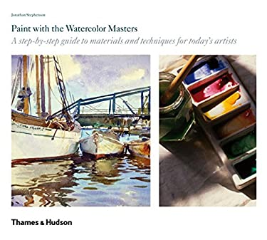 Paint with the Watercolor Masters: A Step-By-Step Guide to Materials and Techniques for Today's Artists 9780500288795