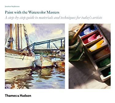 Paint with the Watercolour Masters: A Step-by-step Guide to Materials and Techniques for Today's Artists 9780500238707