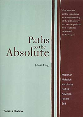 Paths to the Absolute: Mondrian, Malevich, Kandinsky, Pollock, Newman, Rothko and Still 9780500283592