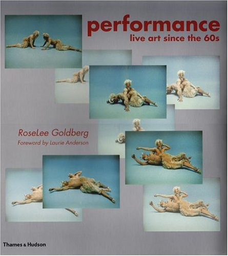Performance: Live Art Since the 60s 9780500282199