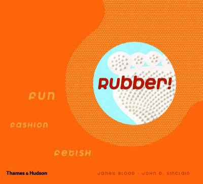 Rubber: Fun, Fashion, Fetish 9780500284902