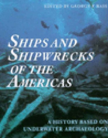 Ships and Shipwrecks of the Americas: A History Based on Underwater Archaeology 9780500278925