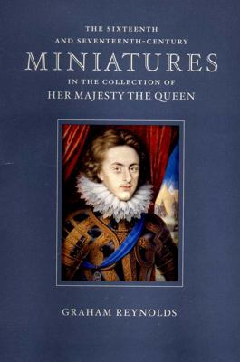 Sixteenth and Seventeenth Century Miniatures: In the Collection of Her Majesty the Queen 9780500974827