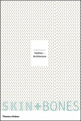 Skin + Bones: Parallel Practices in Fashion and Architecture 9780500513187