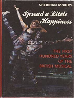 Spread a Little Happiness: The First Hundred Years of the British Musical