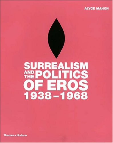 Surrealism and the Politics of Eros, 1938-1968 9780500238219