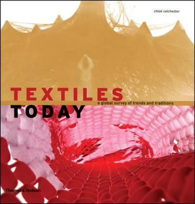 Textiles Today: A Global Survey of Trends and Traditions 9780500513811