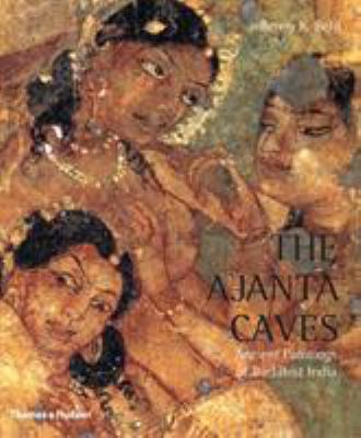 The Ajanta Caves: Ancient Paintings of Buddhist India 9780500285015