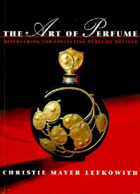 The Art of Perfume: Discovering and Collecting Perfume Bottles 9780500236864