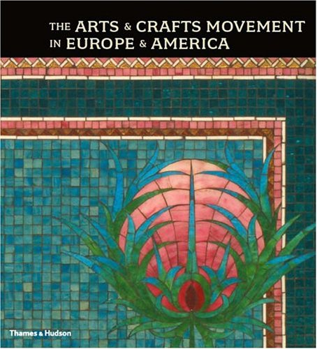 The Arts and Crafts Movement in Europe and America: Design for the Modern World 1880-1920 9780500238158