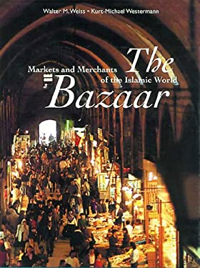 The Bazaar: Markets and Merchants of the Islamic World 9780500018392