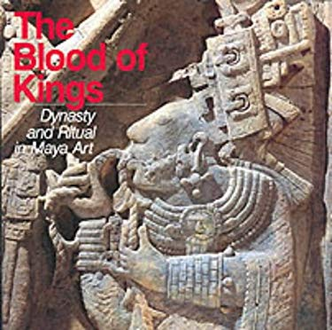 The Blood of Kings: Dynasty and Ritual in Maya Art 9780500276679