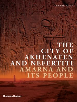 The City of Akhenaten and Nefertiti: Amarna and Its People 9780500051733