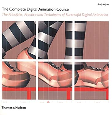 The Complete Digital Animation Course: The Principles, Practice, and Techniques of Successful Digital Animation 9780500288627