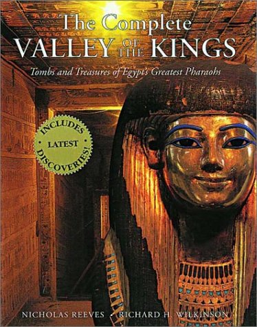 The Complete Valley of the Kings: Tombs and Treasures of Ancient Egypt's Royal Burial Site 9780500050804