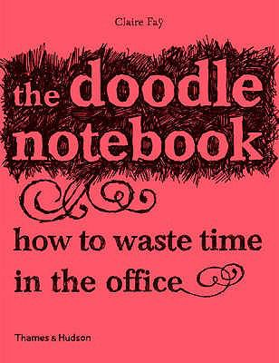 The Doodle Notebook: How to Waste Time in the Office 9780500287392