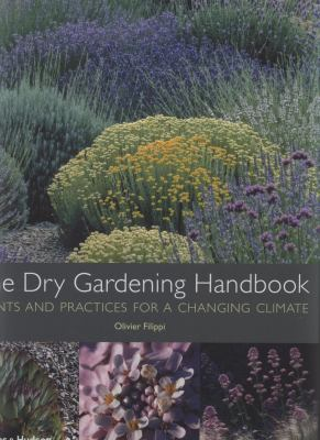 The Dry Gardening Handbook: Plants and Practices for a Changing Climate 9780500514078