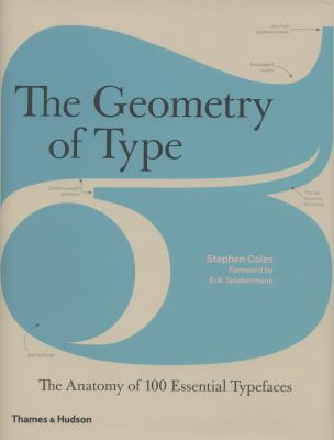 The Geometry of Type: The Anatomy of 100 Essential Typefaces