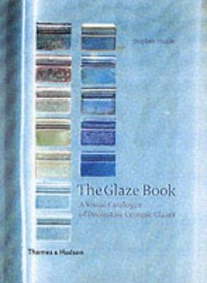 The Glaze Book: A Visual Catalogue of Decorative Ceramic Glazes 9780500510438