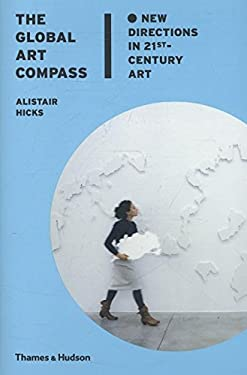 The Global Art Compass: New Directions in 21st-Century Art 9780500239193