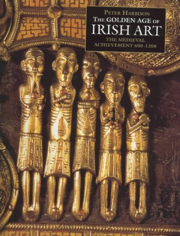 The Golden Age of Irish Art: The Medieval Achievement, 600-1200 9780500019276