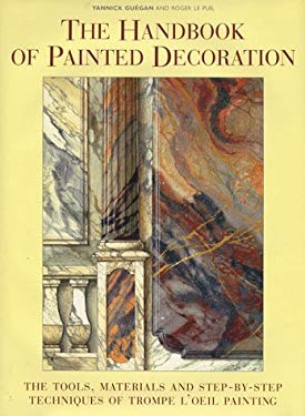The Handbook of Painted Decoration: Tools, Materials and Step-by-step Techniques of Trompe l'Oeil Painting 9780500017128