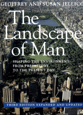 The Landscape of Man the Landscape of Man: Shaping the Environment from Prehistory to the Present Day Shaping the Environment from Prehistory to the P 9780500278192