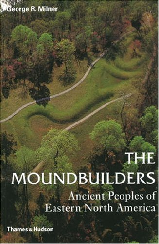 The Moundbuilders: Ancient Peoples of Eastern North America 9780500284681