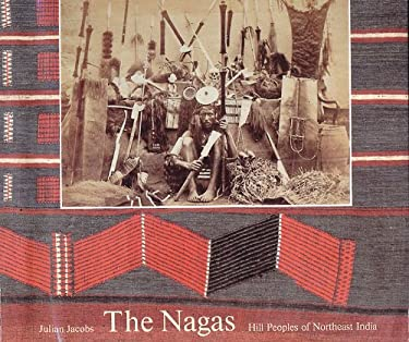 The Nagas: Hill Peoples of Northeast India 9780500974711