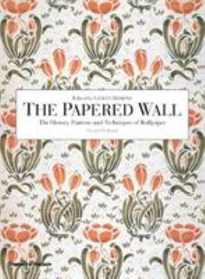 The Papered Wall: The History, Patterns and Techniques of Wallpaper 9780500285688