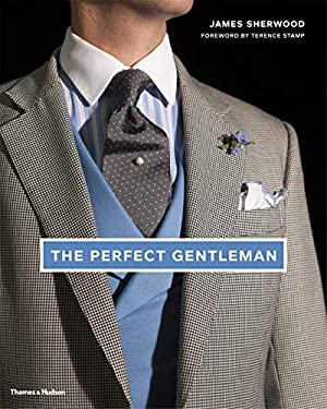 The Perfect Gentleman: The Pursuit of Timeless Elegance and Style in London 9780500516317