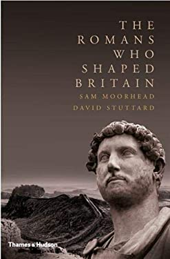 The Romans Who Shaped Britain 9780500251898