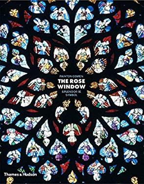 The Rose Window: Splendor and Symbol 9780500511749