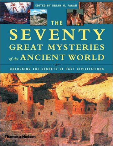 The Seventy Great Mysteries of the Ancient World: Unlocking the Secrets of Past Civilizations 9780500510506