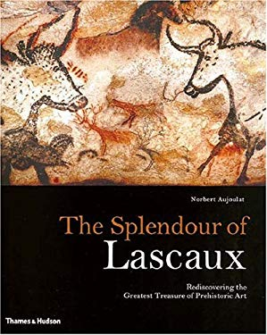 The Splendour of Lascaux: Rediscovering the Greatest Treasure of Prehistoric Art 9780500051351