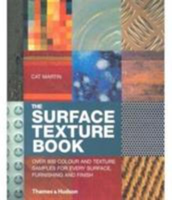 The Surface Texture Book: Over 800 Colour and Texture Samples for Every Surface, Furnishing and Finish 9780500511619