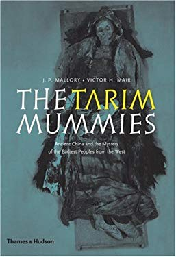 The Tarim Mummies: Ancient China and the Mystery of the Earliest Peoples from the West 9780500283721