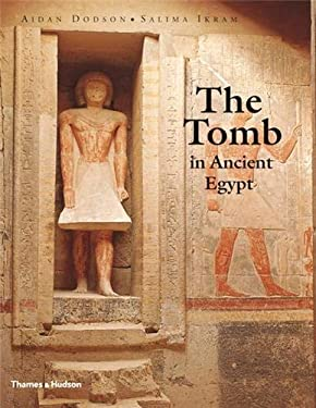 The Tomb in Ancient Egypt: Royal and Private Sepulchres from the Early Dynastic Period to the Romans 9780500051399