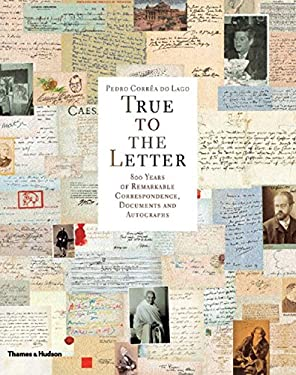 True to the Letter: 800 Years of Remarkable Correspondence, Documents and Autographs 9780500512067