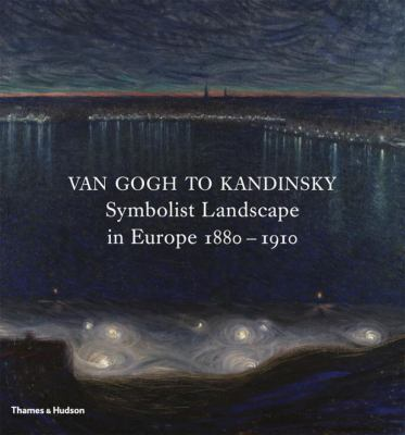Van Gogh to Kandinsky: Symbolist Landscape in Europe 1880-1910 9780500238912