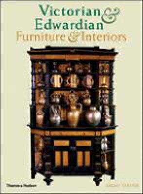 Victorian and Edwardian Furniture and Interiors: From the Gothic Revival to Art Nouveau 9780500280225
