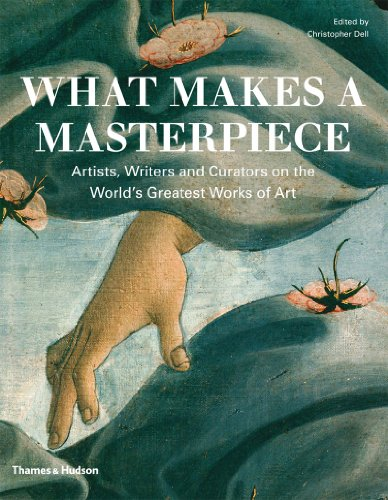 What Makes a Masterpiece: Artists, Writers, and Curators on the World's Greatest Art 9780500238790