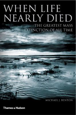 When Life Nearly Died: The Greatest Mass Extinction of All Time 9780500285732