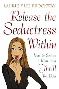 Release the Seductress Within: How to Seduce a Man...and Thrill You Both 9780517221990