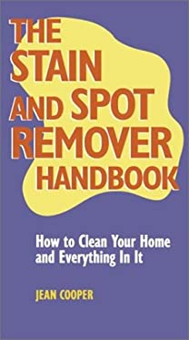 The Stain and Spot Remover Handbook: How to Clean Your Home and Everything in It 9780517222539