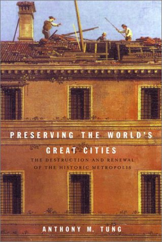 Preserving the World's Great Cities: The Destruction and Renewal of the Historic Metropolis 9780517701485